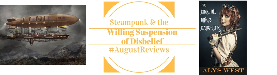 Willing Suspension of Disbelief: The Dirigible King's Daughter by @alyswestyork #Steampunk #RBRT#AugustReviews